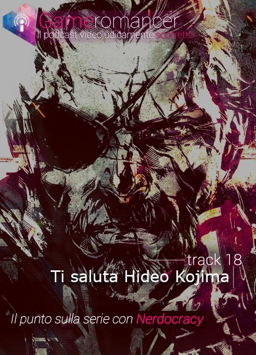 Ep. 18: Ti Saluta Hideo Kojima