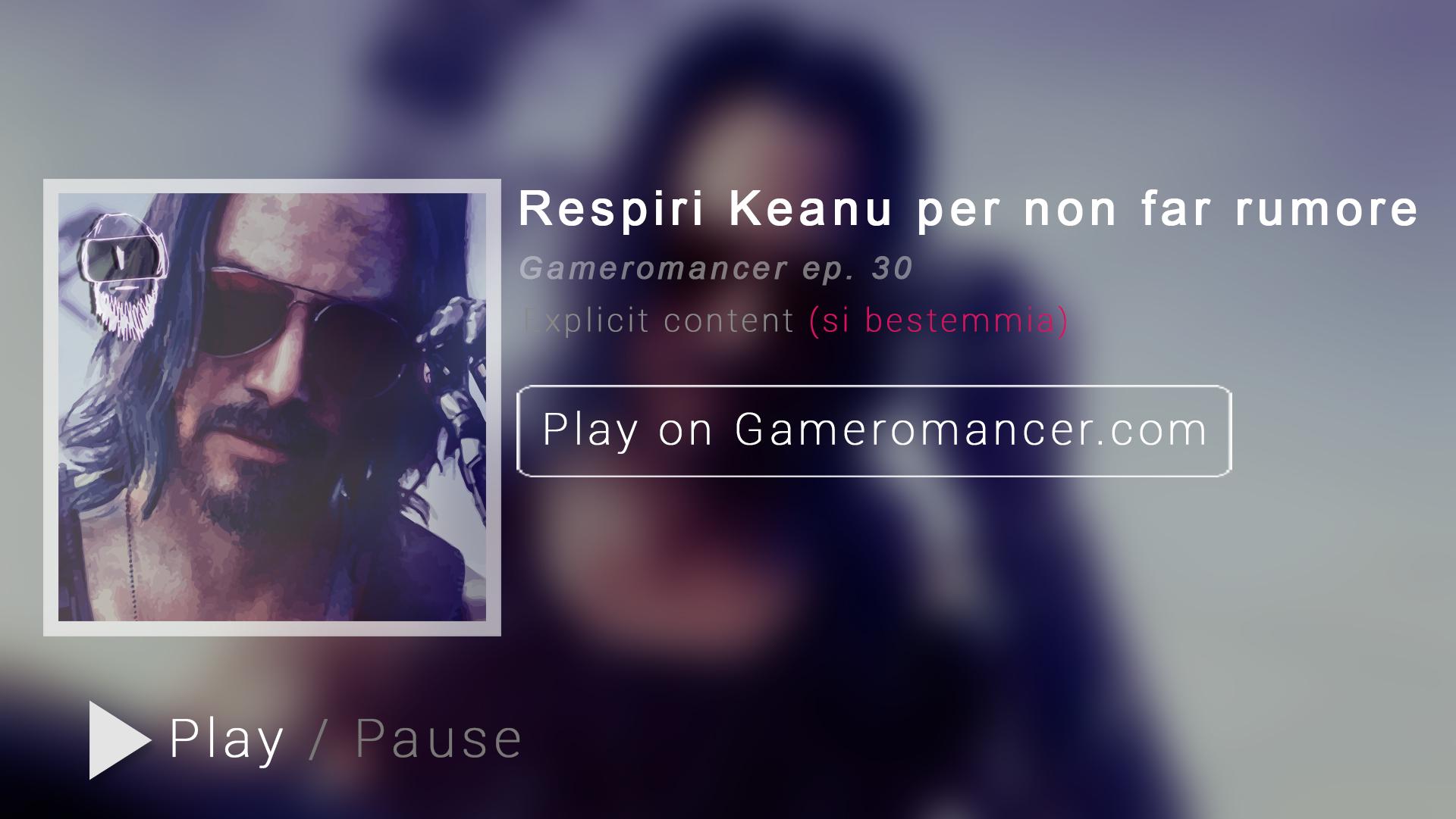 Ep. 30 - Respiri Keanu per non far rumore
