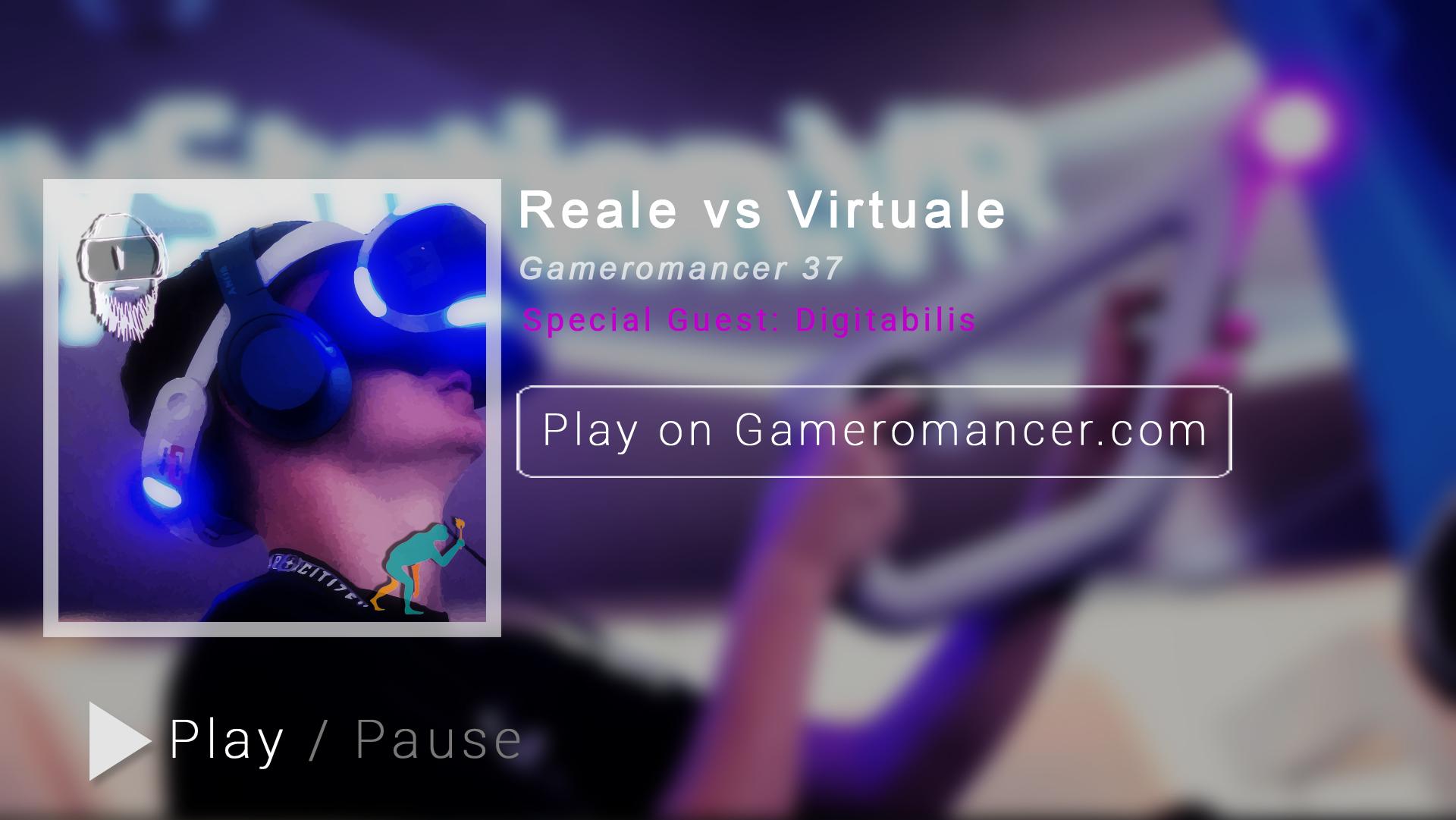 Ep. 37: Reale contro Virtuale