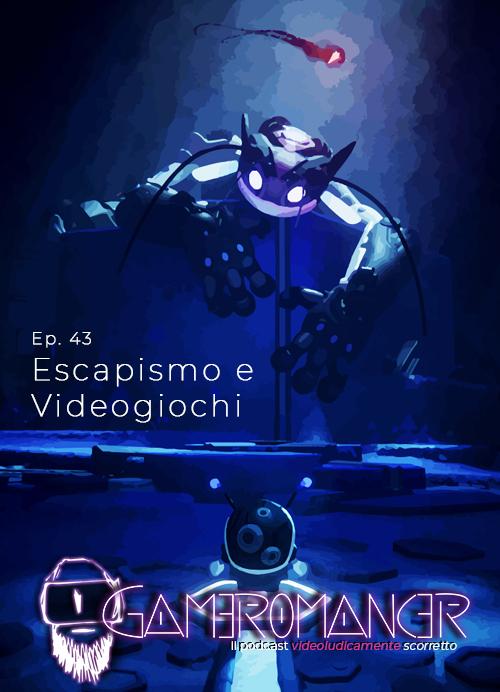 Ep. 43: Escapismo e videogiochi