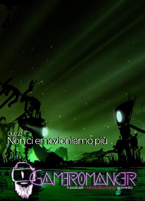 DLC #23: Non ci emozioniamo più